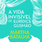 """""""A vida invisível de Eurídice Gusmão"""", Martha Batalha"""