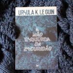 """""""A Mão Esquerda da Escuridão"""", Ursula K. Le Guin"""