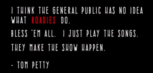 """""""Eu acho que o público geral não faz ideia do que fazem os roadies. Sejam todos abençoados. Eu só toco as músicas. Eles fazem o show acontecer."""""""