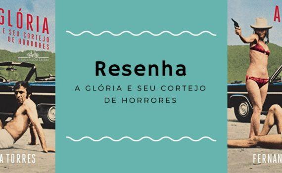 A Glória e seu cortejo de horrores, de Fernanda Torres